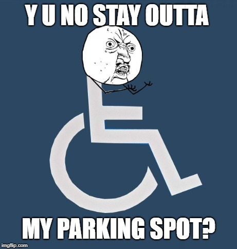 Y U NOvember, a socrates and punman21 event | Y U NO STAY OUTTA MY PARKING SPOT? | image tagged in funny memes,handicapped parking space,socrates,punman21,y u no,y u november | made w/ Imgflip meme maker