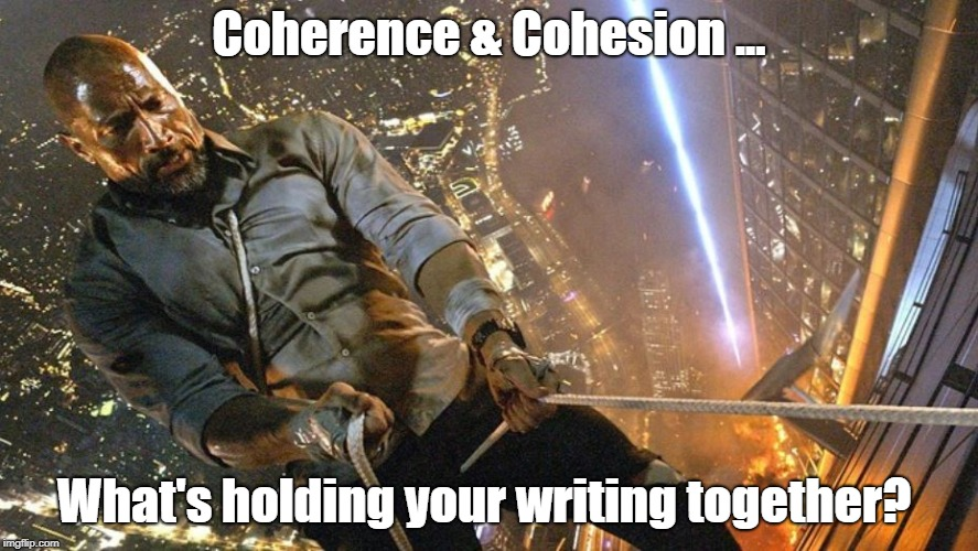 coherence cohesion the rock english | Coherence & Cohesion ... What's holding your writing together? | image tagged in memes,the rock,english,rope | made w/ Imgflip meme maker