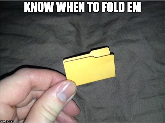 Small Folder | KNOW WHEN TO FOLD EM | image tagged in small folder | made w/ Imgflip meme maker