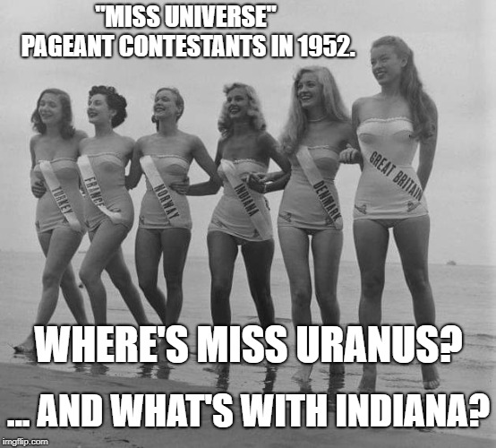 """Miss Universe"" Pageant contestants in 1952. No Miss Uranus? Rigged! Oh! I call dibs on Great Britain, BTW! Why's Indiana there? 