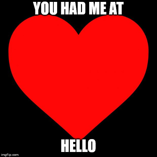 YOU HAD ME AT HELLO | image tagged in heart | made w/ Imgflip meme maker
