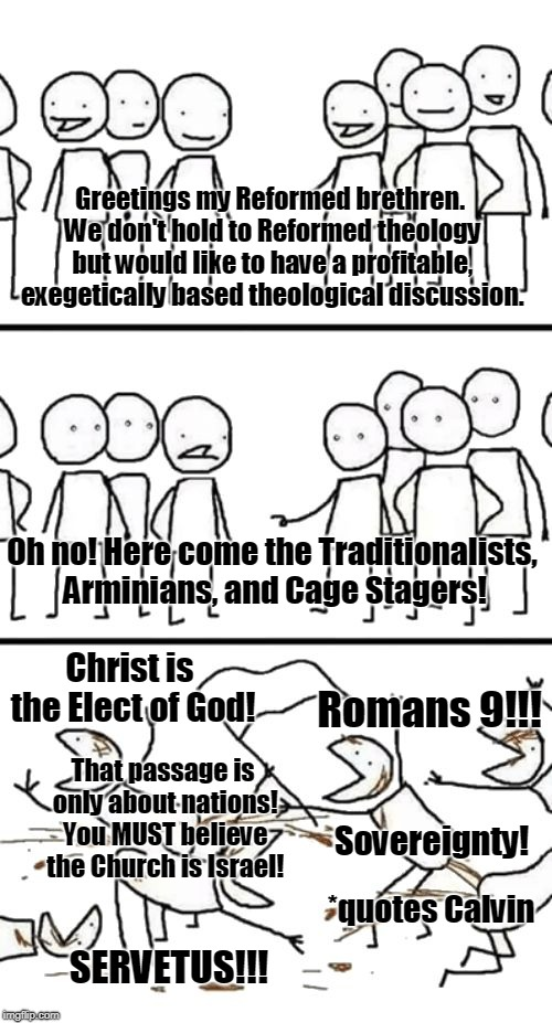 Polarization in theological discussions is as bad as the same in political discussions.  | Greetings my Reformed brethren. We don't hold to Reformed theology but would like to have a profitable, exegetically based theological discu | image tagged in oh no here comes the plebs,calvinism,theology,polarization,john calvin,memes | made w/ Imgflip meme maker