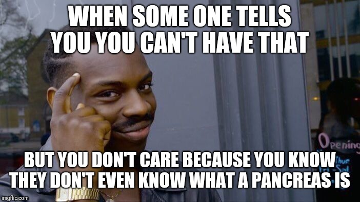 Roll Safe Think About It Meme | WHEN SOME ONE TELLS YOU YOU CAN'T HAVE THAT BUT YOU DON'T CARE BECAUSE YOU KNOW THEY DON'T EVEN KNOW WHAT A PANCREAS IS | image tagged in memes,roll safe think about it | made w/ Imgflip meme maker
