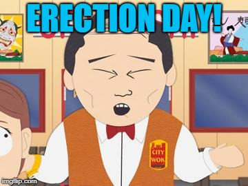 November 6th | ERECTION DAY! | image tagged in mr lu kim south park | made w/ Imgflip meme maker