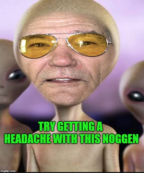 TRY GETTING A HEADACHE WITH THIS NOGGEN | image tagged in kewlew | made w/ Imgflip meme maker