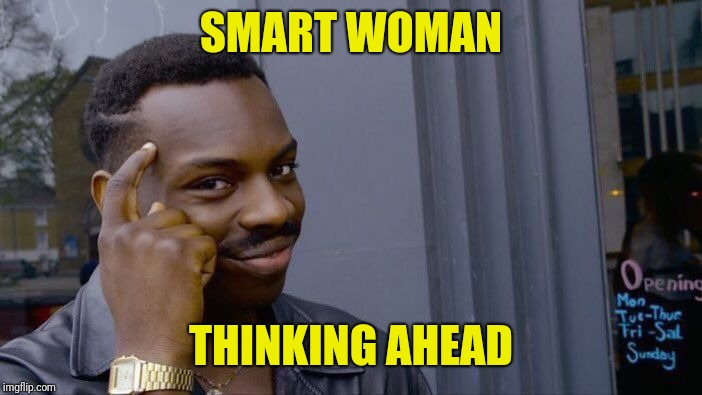Roll Safe Think About It Meme | SMART WOMAN THINKING AHEAD | image tagged in memes,roll safe think about it | made w/ Imgflip meme maker