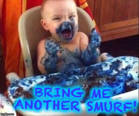 BRING ME ANOTHER SMURF! | made w/ Imgflip meme maker