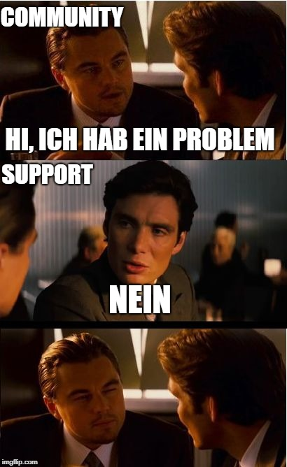 Inception Meme | HI, ICH HAB EIN PROBLEM NEIN SUPPORT COMMUNITY | image tagged in memes,inception | made w/ Imgflip meme maker