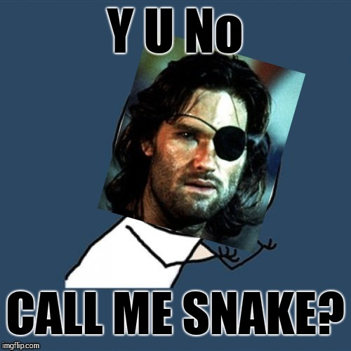 Y U NOvember  a socrates and punman21 event | Y U No CALL ME SNAKE? | image tagged in memes,y u no,y u november,kurt russell | made w/ Imgflip meme maker
