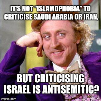 "How does this work? | IT'S NOT ""ISLAMOPHOBIA"" TO CRITICISE SAUDI ARABIA OR IRAN, BUT CRITICISING ISRAEL IS ANTISEMITIC? 