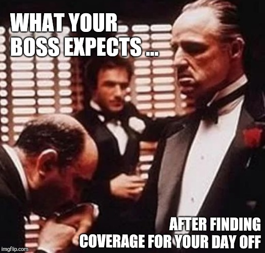 Thank You Sir... (For Doing Your Job) | WHAT YOUR BOSS EXPECTS ... AFTER FINDING COVERAGE FOR YOUR DAY OFF | image tagged in boss,supervisor,work,kiss,ring,godfather | made w/ Imgflip meme maker