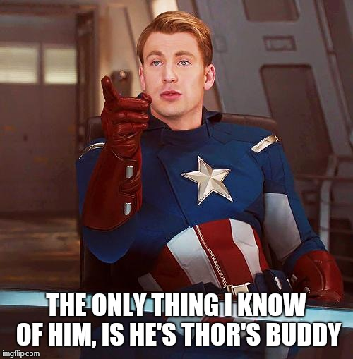 THE ONLY THING I KNOW OF HIM, IS HE'S THOR'S BUDDY | made w/ Imgflip meme maker