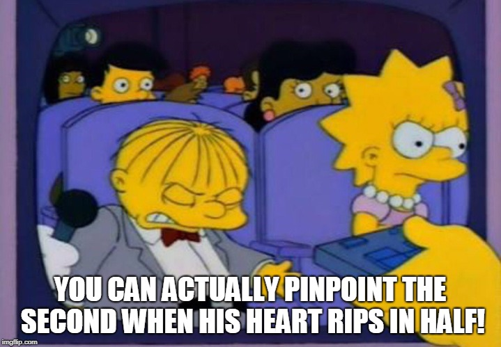 Ralph Wiggum's heart rips in half | YOU CAN ACTUALLY PINPOINT THE SECOND WHEN HIS HEART RIPS IN HALF! | image tagged in ralph wiggum,lisa simpson,heart,breaks | made w/ Imgflip meme maker
