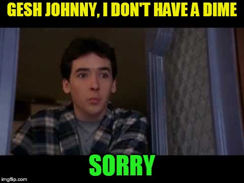 GESH JOHNNY, I DON'T HAVE A DIME SORRY | made w/ Imgflip meme maker