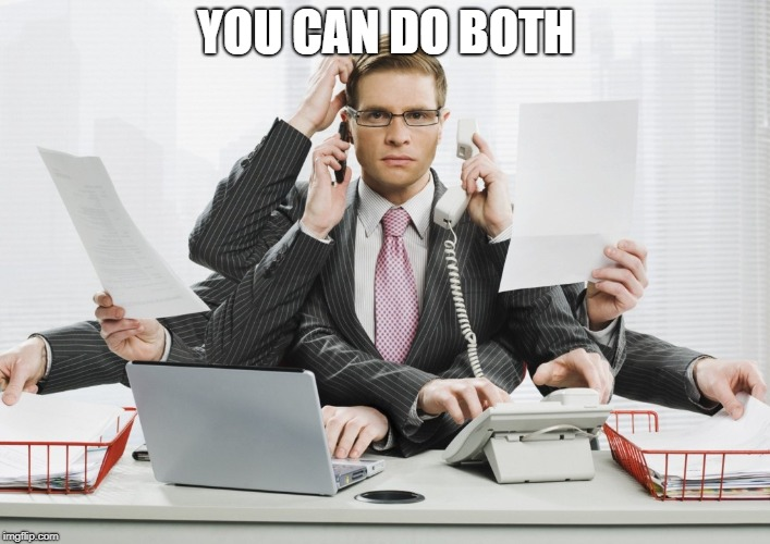 multitasking | YOU CAN DO BOTH | image tagged in multitasking | made w/ Imgflip meme maker