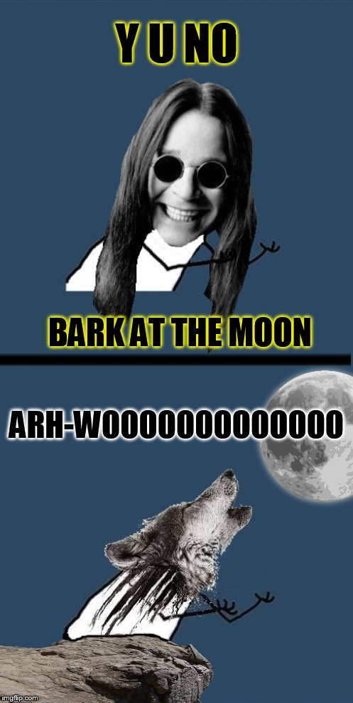 Y U NOvember Ozzy Osbourne, a socrates and punman21 event | Y U NO ARH-WOOOOOOOOOOOOO BARK AT THE MOON | image tagged in meme,y u november,y u no,ozzy osbourne,bark at the moon,wolf | made w/ Imgflip meme maker