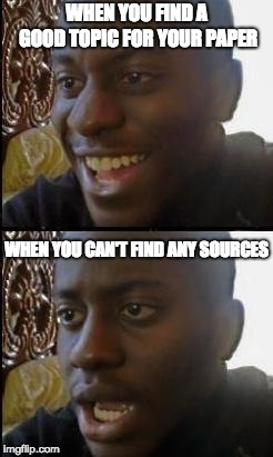 Disappointed Black Guy | WHEN YOU FIND A GOOD TOPIC FOR YOUR PAPER WHEN YOU CAN'T FIND ANY SOURCES | image tagged in disappointed black guy,academia,education,research | made w/ Imgflip meme maker
