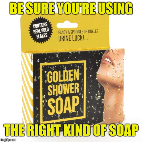 BE SURE YOU'RE USING THE RIGHT KIND OF SOAP | made w/ Imgflip meme maker