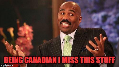 Steve Harvey Meme | BEING CANADIAN I MISS THIS STUFF | image tagged in memes,steve harvey | made w/ Imgflip meme maker