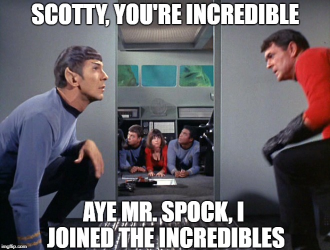 The Galileo/Figaro 7  | SCOTTY, YOU'RE INCREDIBLE AYE MR. SPOCK, I JOINED THE INCREDIBLES | image tagged in memes | made w/ Imgflip meme maker