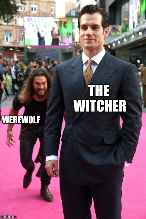Beware! |  THE WITCHER; WEREWOLF | image tagged in jason momoa henry cavill meme | made w/ Imgflip meme maker