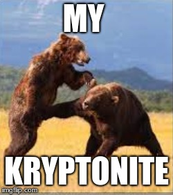 MY; KRYPTONITE | image tagged in bust a nut | made w/ Imgflip meme maker