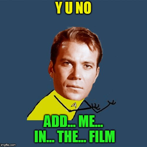 Y U NO ADD... ME... IN... THE... FILM | made w/ Imgflip meme maker