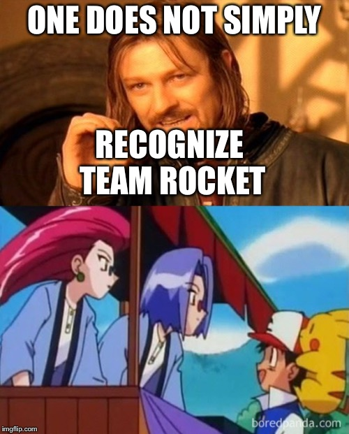 Is Ash blind or something? | ONE DOES NOT SIMPLY RECOGNIZE TEAM ROCKET | image tagged in one does not simply,memes,pokemon,ash ketchum,team rocket | made w/ Imgflip meme maker