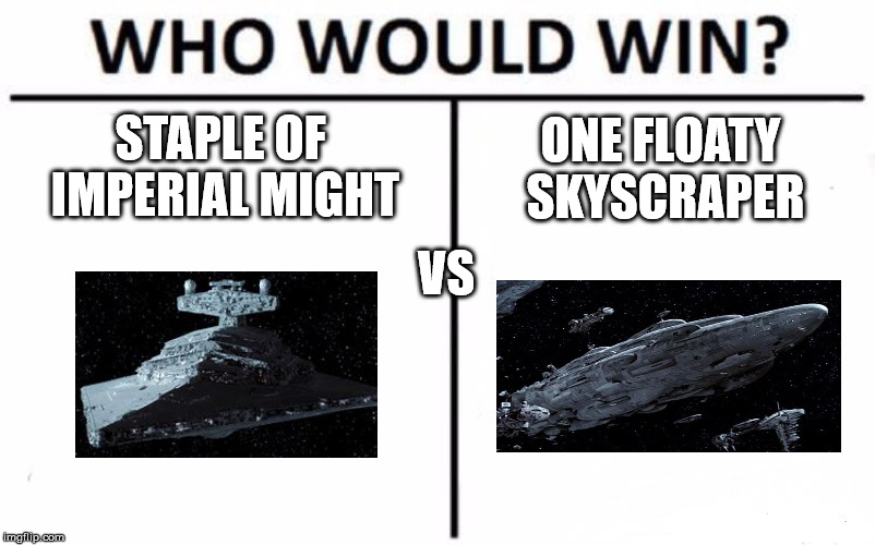 Who Would Win? | STAPLE OF IMPERIAL MIGHT ONE FLOATY SKYSCRAPER VS | image tagged in memes,who would win | made w/ Imgflip meme maker