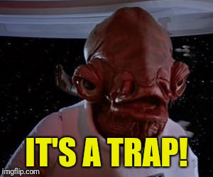 Admiral Ackbar | IT'S A TRAP! | image tagged in admiral ackbar | made w/ Imgflip meme maker