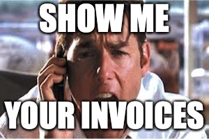 Jerry Macguire | SHOW ME YOUR INVOICES | image tagged in jerry macguire | made w/ Imgflip meme maker