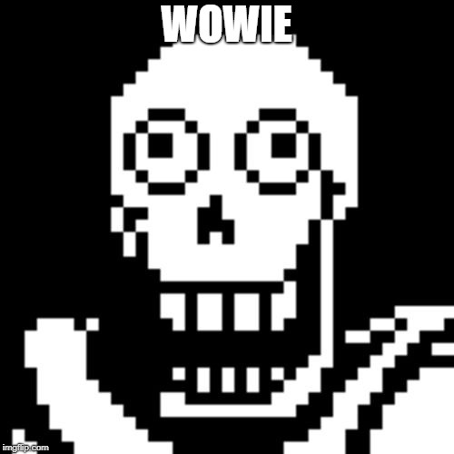 Papyrus Undertale | WOWIE | image tagged in papyrus undertale | made w/ Imgflip meme maker