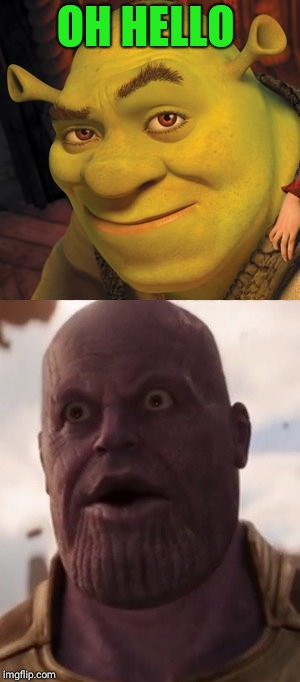 What is Thanos afraid of? | OH HELLO | image tagged in memes,marvel,thanos,shrek | made w/ Imgflip meme maker
