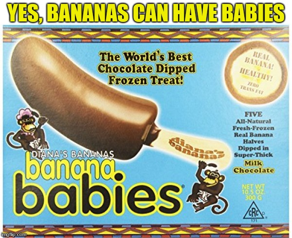 Banana Babies | YES, BANANAS CAN HAVE BABIES | image tagged in monkeys,babies | made w/ Imgflip meme maker
