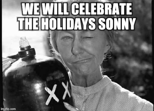 Granny Clampett | WE WILL CELEBRATE THE HOLIDAYS SONNY | image tagged in granny clampett | made w/ Imgflip meme maker