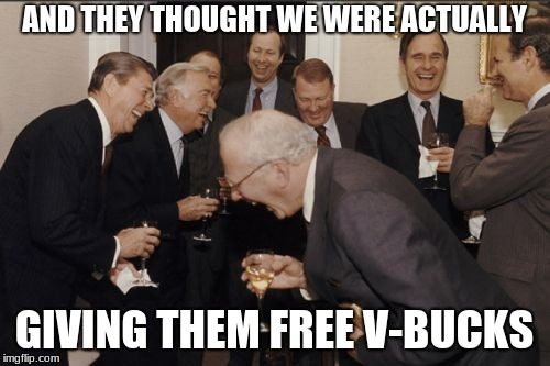 and they thought FREE vbucks were real | AND THEY THOUGHT WE WERE ACTUALLY GIVING THEM FREE V-BUCKS | image tagged in memes,laughing men in suits,v-bucks | made w/ Imgflip meme maker