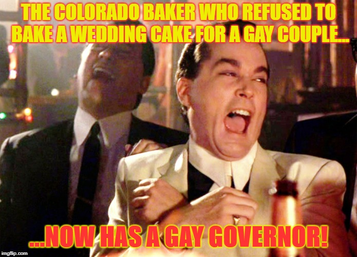 PRIDE | THE COLORADO BAKER WHO REFUSED TO BAKE A WEDDING CAKE FOR A GAY COUPLE... ...NOW HAS A GAY GOVERNOR! | image tagged in good fellas hilarious,pride,gay marriage,jared polis,colorado pride,colorado | made w/ Imgflip meme maker