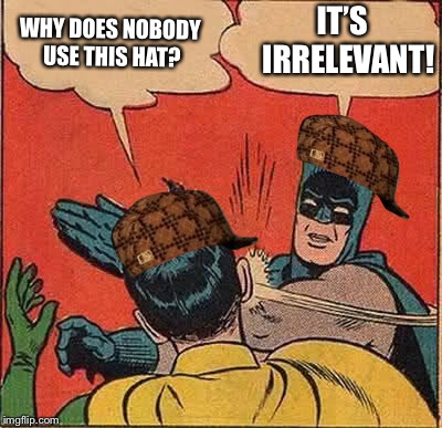 Rice gum slapping Robbin | WHY DOES NOBODY USE THIS HAT? IT'S  IRRELEVANT! | image tagged in memes,batman slapping robin,scumbag,views | made w/ Imgflip meme maker