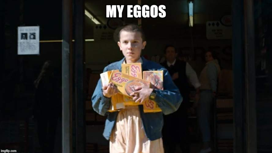 Eggo Eleven | MY EGGOS | image tagged in eggo eleven | made w/ Imgflip meme maker