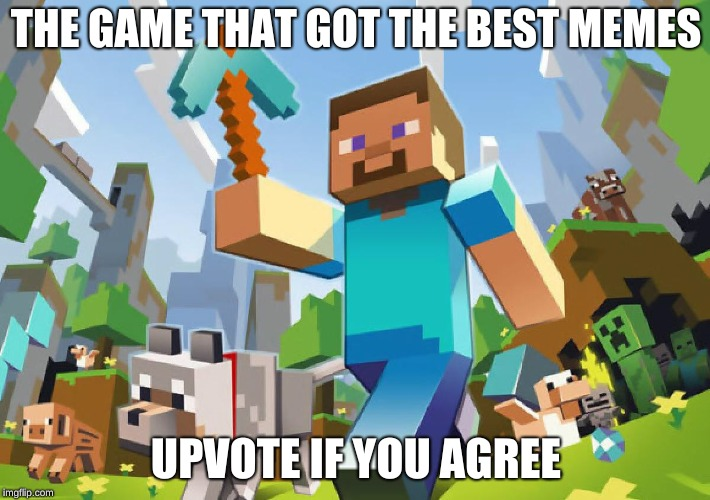 Minecraft  | THE GAME THAT GOT THE BEST MEMES UPVOTE IF YOU AGREE | image tagged in minecraft | made w/ Imgflip meme maker