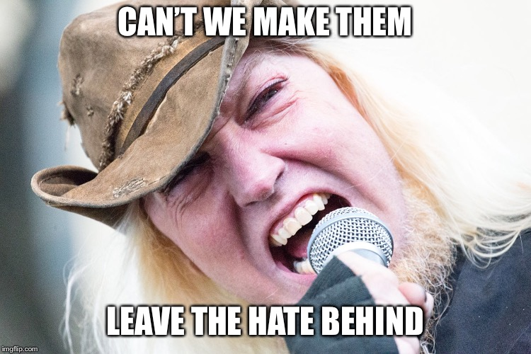 Warrel Dane | CAN'T WE MAKE THEM LEAVE THE HATE BEHIND | image tagged in hate,believe,nothing | made w/ Imgflip meme maker