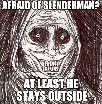 Unwanted House Guest Meme |  AFRAID OF SLENDERMAN? AT LEAST HE STAYS OUTSIDE | image tagged in memes,unwanted house guest | made w/ Imgflip meme maker
