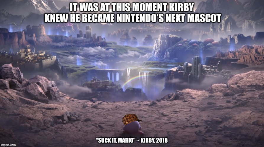 "Kirby > Nintendo | IT WAS AT THIS MOMENT KIRBY KNEW HE BECAME NINTENDO'S NEXT MASCOT ""SUCK IT, MARIO"" ~ KIRBY, 2018 