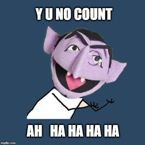 Y U NOvember (A socrates and punman21 event)---The Count | Y U NO COUNT AH   HA HA HA HA | image tagged in y u no,y u november,the count,counting,monocle,self esteem | made w/ Imgflip meme maker