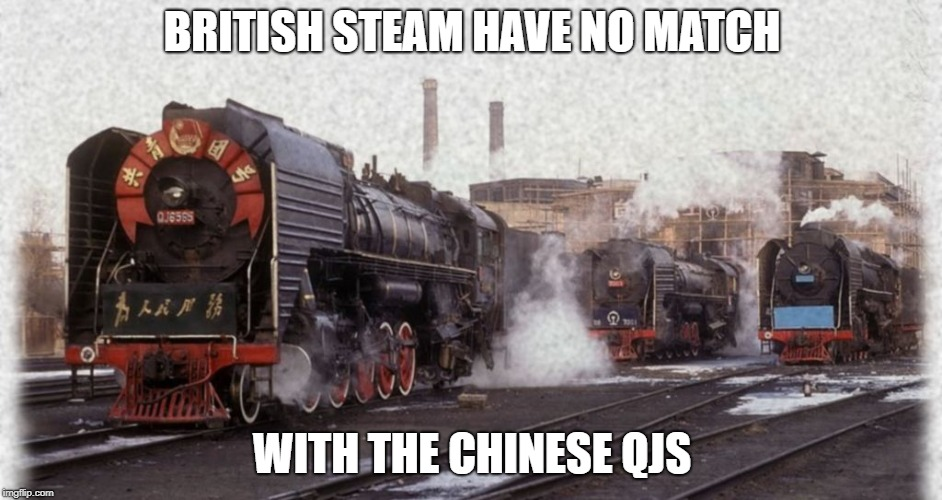 British no match with the Chinese | BRITISH STEAM HAVE NO MATCH WITH THE CHINESE QJS | image tagged in train,chinese,british train,china,match | made w/ Imgflip meme maker