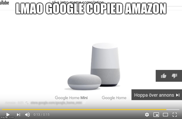 why google. |  LMAO GOOGLE COPIED AMAZON | image tagged in memes,alexa,rip-of,repost,google | made w/ Imgflip meme maker
