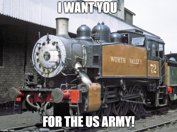 I want you for the US Army! | I WANT YOU FOR THE US ARMY! | image tagged in train,i want you,i want you for us army,world war ll,world war l,us military | made w/ Imgflip meme maker