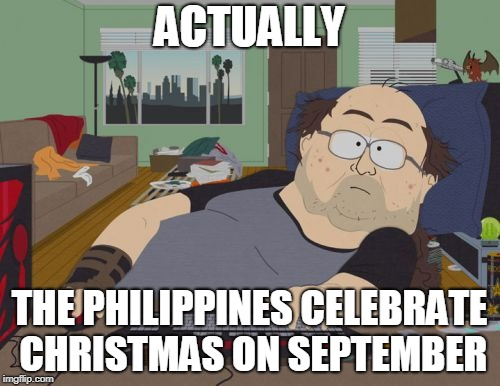 RPG Fan Meme | ACTUALLY THE PHILIPPINES CELEBRATE CHRISTMAS ON SEPTEMBER | image tagged in memes,rpg fan | made w/ Imgflip meme maker
