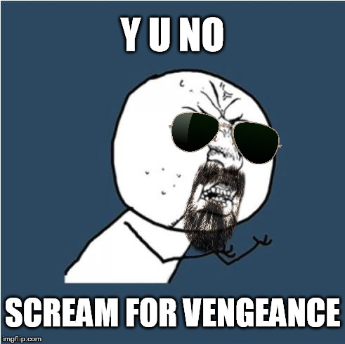 Y U NOvember, a socrates and punman21 event  | Y U NO SCREAM FOR VENGEANCE | image tagged in y u no,y u november,judas priest | made w/ Imgflip meme maker