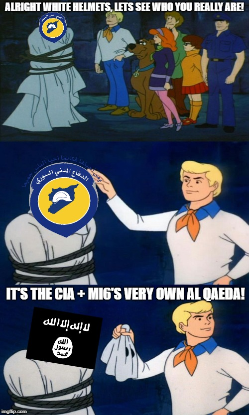 Scooby Doo The Ghost | ALRIGHT WHITE HELMETS, LETS SEE WHO YOU REALLY ARE! IT'S THE CIA + MI6'S VERY OWN AL QAEDA! | image tagged in scooby doo the ghost | made w/ Imgflip meme maker